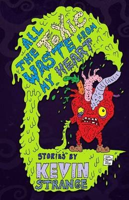 All the Toxic Waste from My Heart (Paperback): Kevin Strange