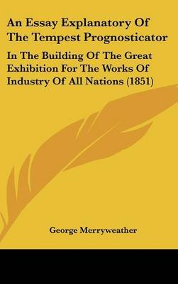 An Essay Explanatory of the Tempest Prognosticator - In the Building of the Great Exhibition for the Works of Industry of All...