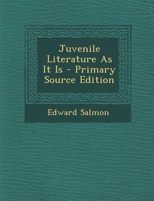 Juvenile Literature as It Is (Paperback, Primary Source): Edward Salmon