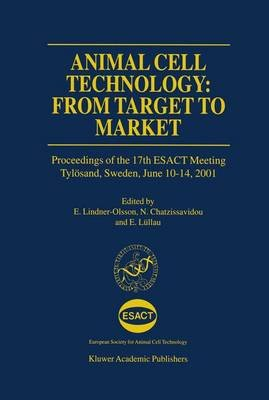Animal Cell Technology: From Target to Market - Proceedings of the 17th ESACT Meeting Tylosand, Sweden, June 10-14, 2001...