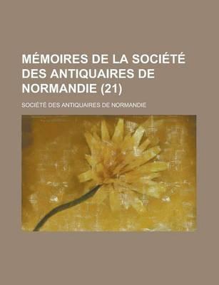 Memoires de La Societe Des Antiquaires de Normandie (21) (English, French, Paperback): United States Congress Joint, Societe...