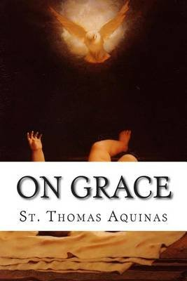 On Grace (Paperback): St Thomas Aquinas