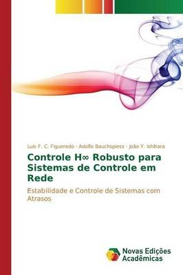 Controle Hâ   Robusto Para Sistemas de Controle Em Rede (Portuguese, Paperback): Figueredo Luis F C