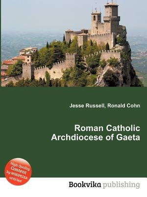 Roman Catholic Archdiocese of Gaeta (Paperback): Jesse Russell, Ronald Cohn