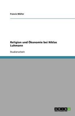 Religion Und Okonomie Bei Niklas Luhmann (German, Paperback): Francis M Ller, Francis Muller