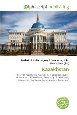 Kazakhstan (Paperback): Frederic P. Miller, Vandome Agnes F., McBrewster John