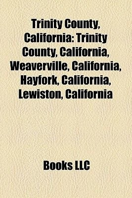 Trinity County, California - California's 2nd Congressional District (Paperback): Books Llc
