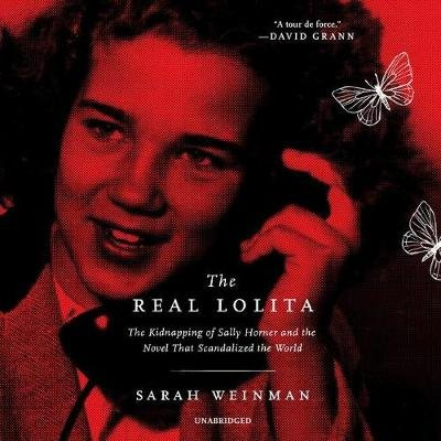 The Real Lolita - The Kidnapping of Sally Horner and the Novel That Scandalized the World (MP3 format, CD): Sarah Weinman