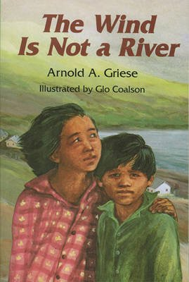 The Wind Is Not a River (Paperback, 1st Boyds Mills Press ed): Arnold Griese