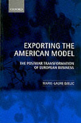 Exporting the American Model - The Postwar Transformation of European Business (Paperback, New Ed): Marie-Laure Djelic