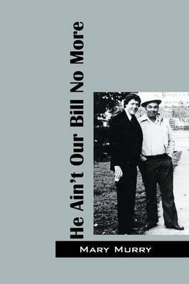 He Ain't Our Bill No More (Paperback): Mary Murry