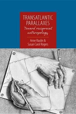 Transatlantic Parallaxes - Toward Reciprocal Anthropology (Electronic book text): Anne Raulin, Susan Carol Rogers