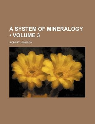 A System of Mineralogy (Volume 3) (Paperback): Robert Jameson