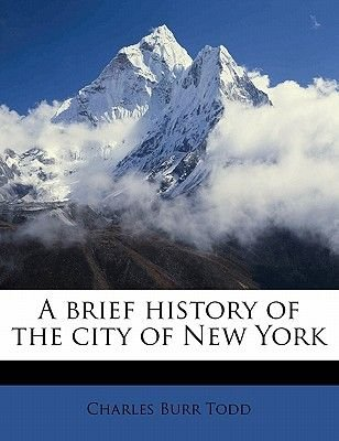 A Brief History of the City of New York (Paperback): Charles Burr Todd