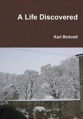 A Life Discovered (Paperback): Karl Bicknell