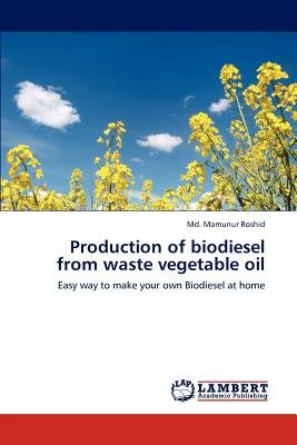 Production of Biodiesel from Waste Vegetable Oil (Paperback): MD Mamunur Roshid