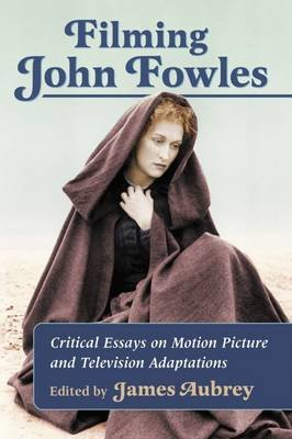 Filming John Fowles - Critical Essays on Motion Picture and Television Adaptations (Paperback): James Aubrey