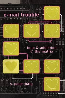e-mail trouble - love and addiction @ the matrix (Paperback): S. Paige Baty