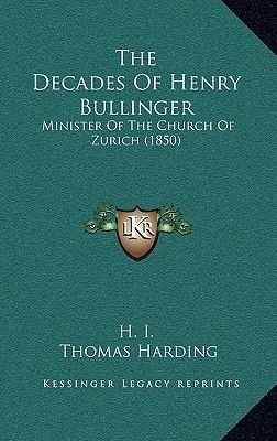 The Decades of Henry Bullinger - Minister of the Church of Zurich (1850) (Hardcover): Thomas Harding
