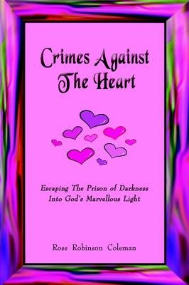 Crimes Against the Heart - Escaping the Prison of Darkness Into God's Marvellous Light (Electronic book text): Rose...