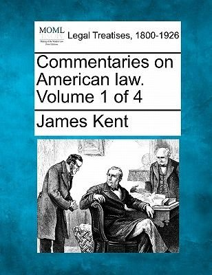 Commentaries on American Law. Volume 1 of 4 (Paperback): James Kent