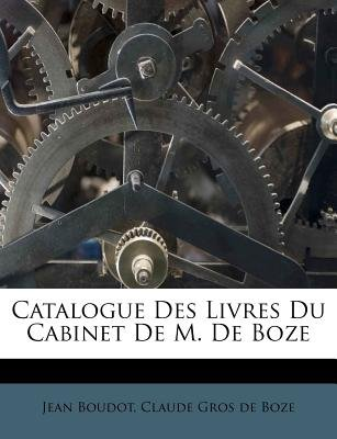 Catalogue Des Livres Du Cabinet de M. de Boze (English, French, Paperback): Jean Boudot