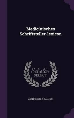 Medicinisches Schriftsteller-Lexicon (Hardcover): Adolph Carl P Callisen