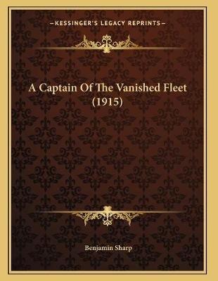 A Captain of the Vanished Fleet (1915) (Paperback): Benjamin Sharp