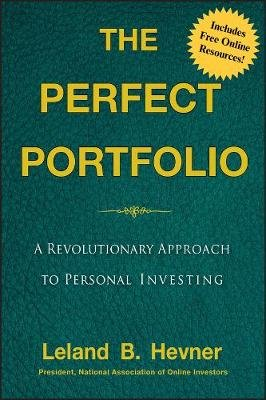 The Perfect Portfolio - A Revolutionary Approach to Personal Investing (Online resource): Leland B. Hevner