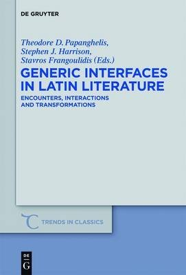 Generic Interfaces in Latin Literature (Electronic book text): Theodore D. Papanghelis, Stephen J Harrison, Stavros Frangoulidis