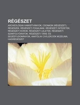 Regeszet - Archeologiai Hamisitvanyok, Csonkok (Regeszet), Regeszek, Regeszeti Fogalmak, Regeszeti Intezetek, Regeszeti Korok,...