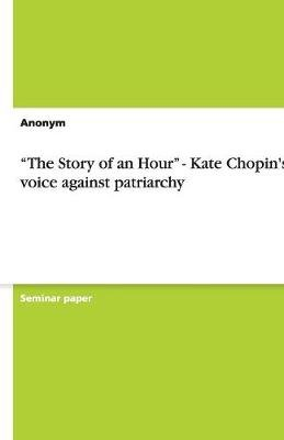 The Story of an Hour - Kate Chopin's Voice Against Patriarchy (Paperback): Anonym