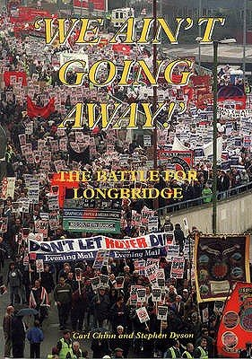 We Ain't Going Away - The Battle for Longbridge (Paperback): Carl Chinn, Stephen Dyson