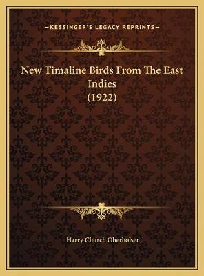 New Timaline Birds from the East Indies (1922) (Hardcover): Harry Church Oberholser
