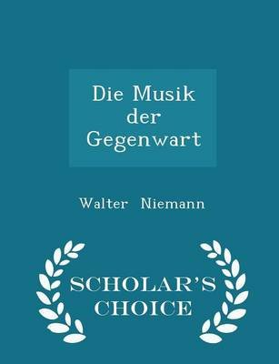 Die Musik Der Gegenwart - Scholar's Choice Edition (Paperback): Walter Niemann