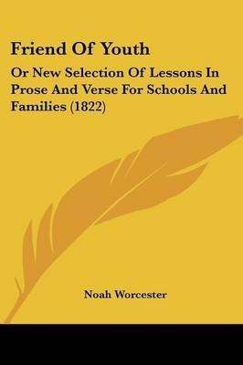 Friend of Youth - Or New Selection of Lessons in Prose and Verse for Schools and Families (1822) (Paperback): Noah Worcester