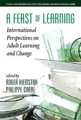 A Feast of Learning - International Perspectives on Adult Learning and Change (Hardcover): Roger Hiemstra, Philippe Carre