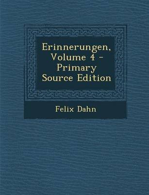 Erinnerungen, Volume 4 (German, Paperback): Felix Dahn