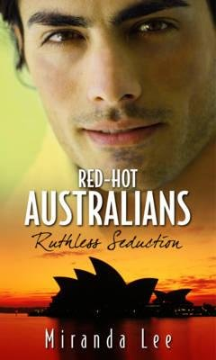 Ruthless Seduction - Red-Hot Australians Collection; WITH Pleasured in the Billionaire's Bed AND The Ruthless Marriage...