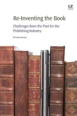 Re-Inventing the Book - Challenges from the Past for the Publishing Industry (Paperback): Christina Banou