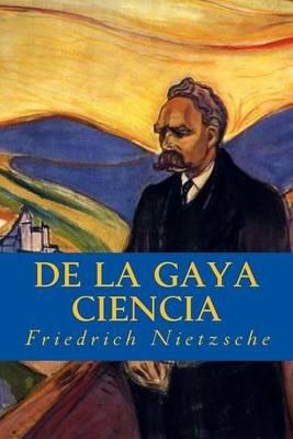 de la Gaya Ciencia (Spanish, Paperback): Friedrich Wilhelm Nietzsche