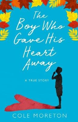 The Boy Who Gave His Heart Away - A Death That Brought the Gift of Life (Paperback): Cole Moreton