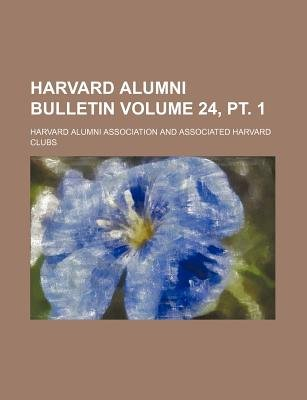 Harvard Alumni Bulletin Volume 24, PT. 1 (Paperback): Harvard Alumni Association.