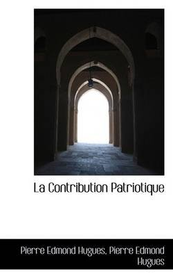 La Contribution Patriotique (Hardcover): Pierre Edmond Hugues