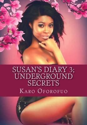 Susan's Diary 3 - Uderground Secrets (Paperback): Karo Oforofuo