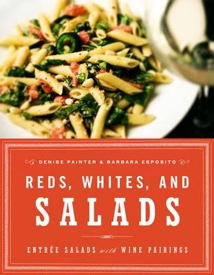 Reds, Whites, and Salads - Entree Salads with Wine Pairings (Hardcover, Enl): Denise Painter, Barbara Esposito