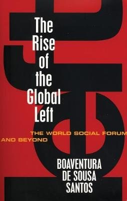 The Rise of the Global Left - The World Social Forum and Beyond (Electronic book text, 1st edition): Boaventura De Sousa Santos