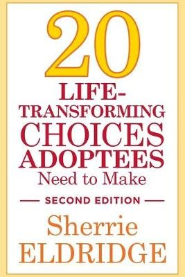 20 Life-Transforming Choices Adoptees Need to Make, Second Edition (Paperback, 2nd Revised edition): Sherrie Eldridge