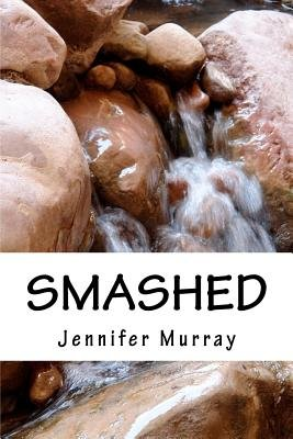 Smashed - Through Poetry, Share the Non-Fiction Journey of a Young Mother and Her Son While Breaking Free from Domestic...