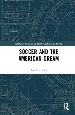 Soccer and the American Dream (Hardcover): Ian Lawrence